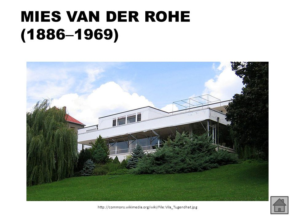MIES VAN DER ROHE (1886–1969) http://commons.wikimedia.org/wiki/File:Vila_Tugendhat.jpg