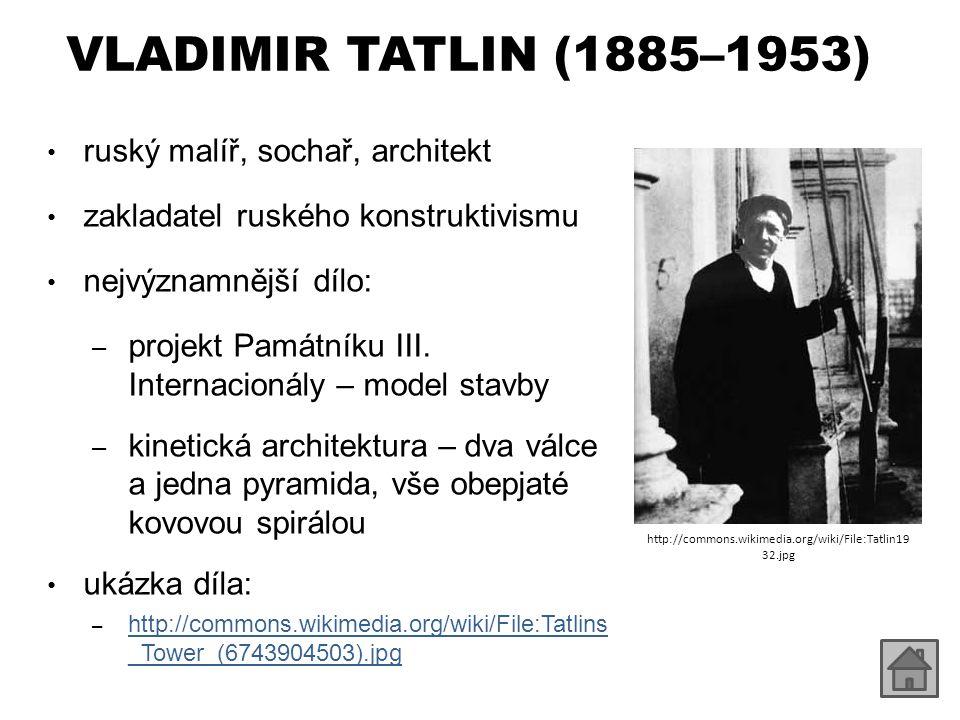 VLADIMIR TATLIN (1885–1953) ruský malíř, sochař, architekt