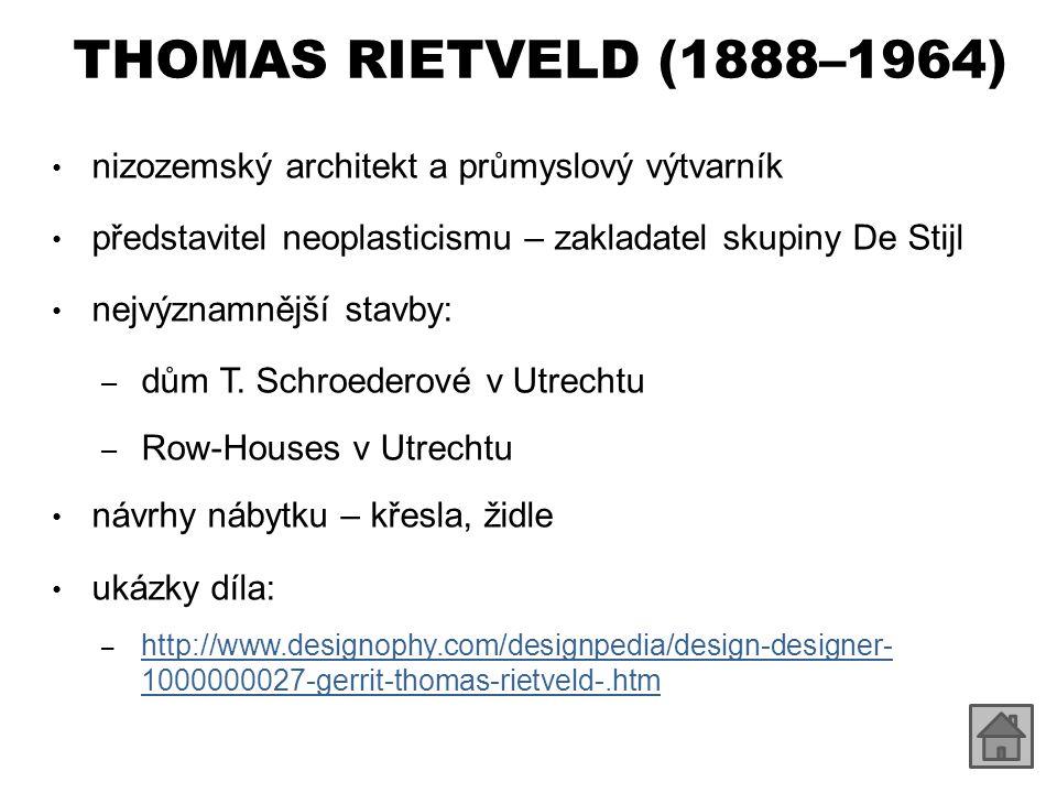 THOMAS RIETVELD (1888–1964) nizozemský architekt a průmyslový výtvarník. představitel neoplasticismu – zakladatel skupiny De Stijl.