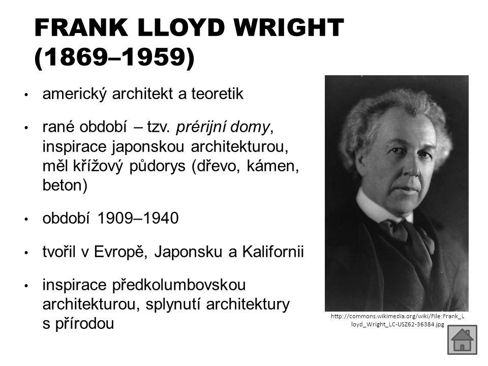FRANK LLOYD WRIGHT (1869–1959) americký architekt a teoretik