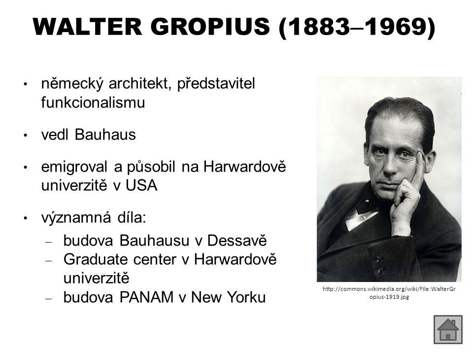 WALTER GROPIUS (1883–1969) německý architekt, představitel funkcionalismu. vedl Bauhaus. emigroval a působil na Harwardově univerzitě v USA.