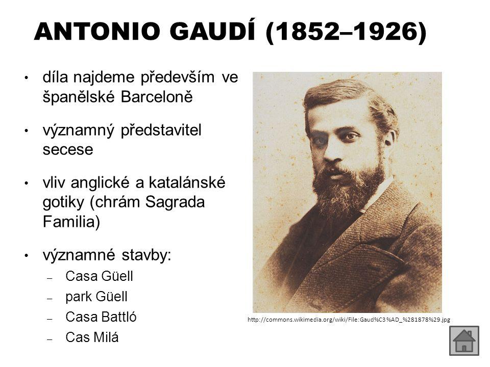 ANTONIO GAUDÍ (1852–1926) díla najdeme především ve španělské Barceloně. významný představitel secese.