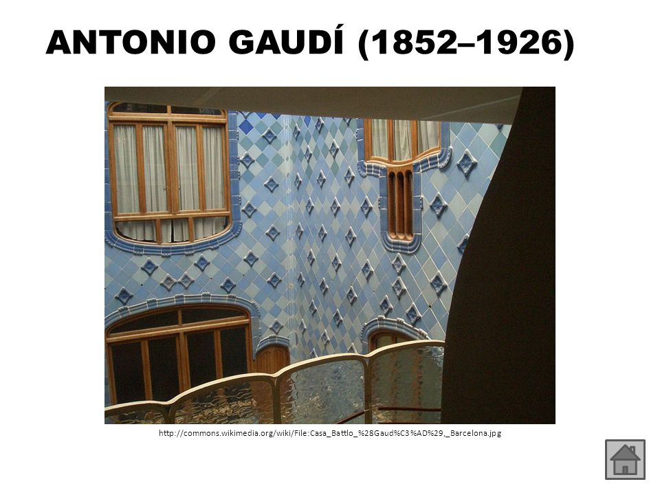 ANTONIO GAUDÍ (1852–1926) http://commons.wikimedia.org/wiki/File:Casa_Battlo_%28Gaud%C3%AD%29,_Barcelona.jpg.