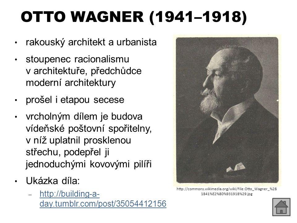 OTTO WAGNER (1941–1918) rakouský architekt a urbanista