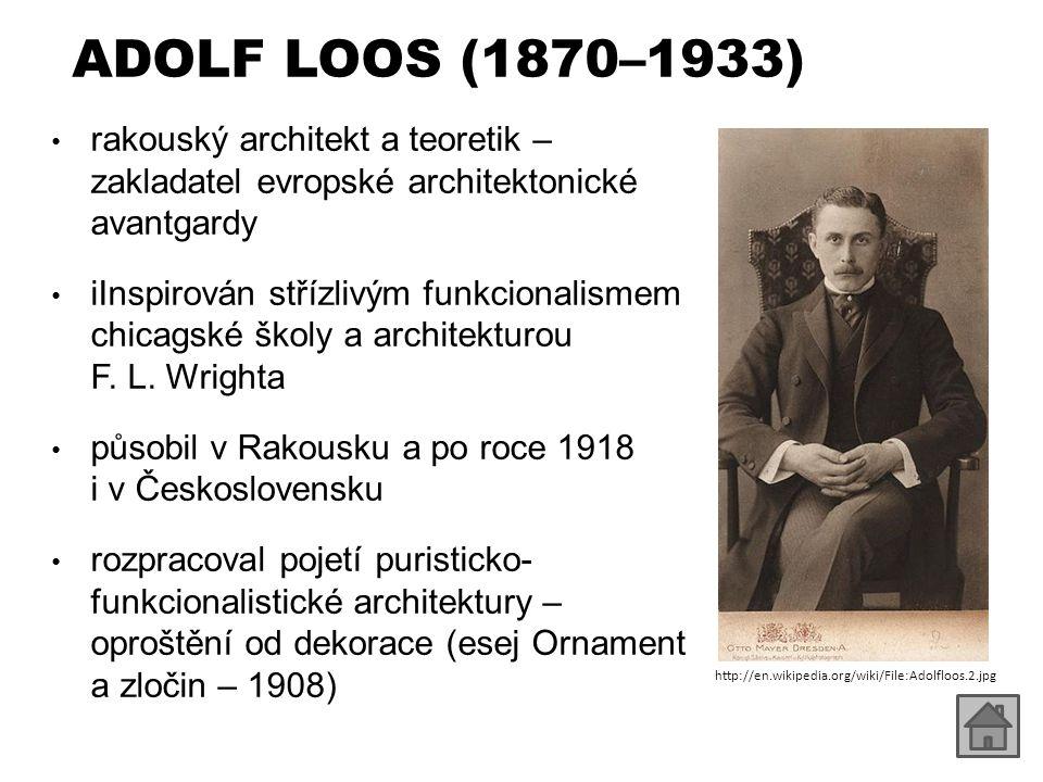 ADOLF LOOS (1870–1933) rakouský architekt a teoretik – zakladatel evropské architektonické avantgardy.