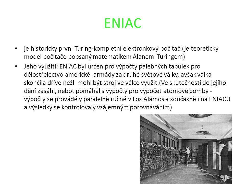 ENIAC je historicky první Turing-kompletní elektronkový počítač.(je teoretický model počítače popsaný matematikem Alanem Turingem)