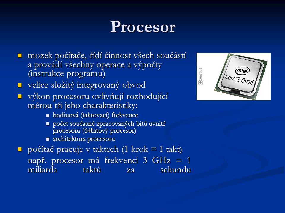 Procesor mozek počítače, řídí činnost všech součástí a provádí všechny operace a výpočty (instrukce programu)