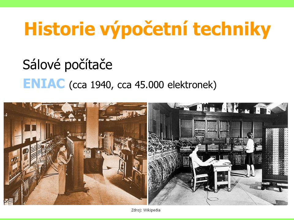 Sálové počítače ENIAC (cca 1940, cca 45.000 elektronek)