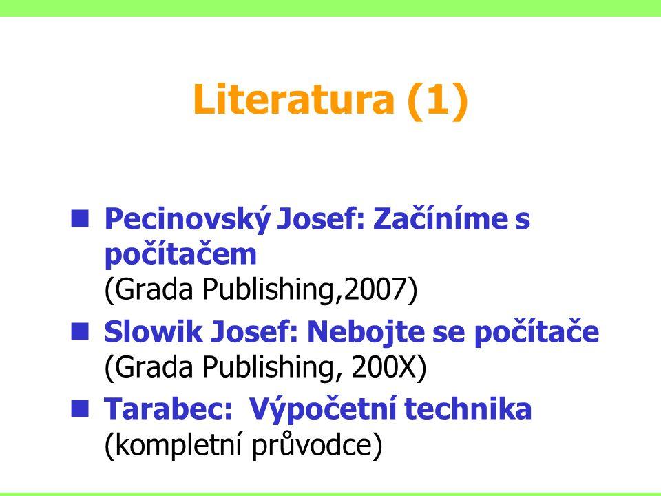 Literatura (1) Pecinovský Josef: Začíníme s počítačem (Grada Publishing,2007) Slowik Josef: Nebojte se počítače (Grada Publishing, 200X)
