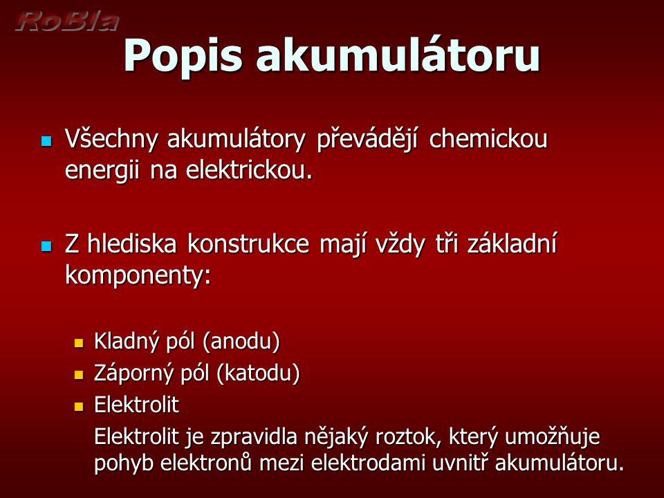 Popis akumulátoru Všechny akumulátory převádějí chemickou energii na elektrickou. Z hlediska konstrukce mají vždy tři základní komponenty: