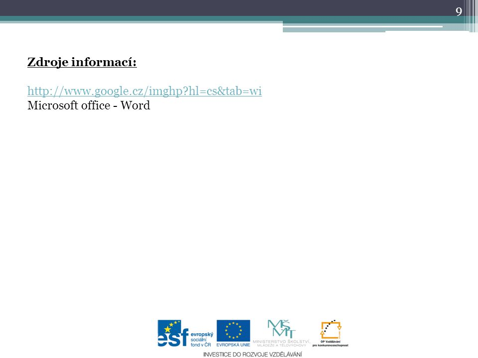 Zdroje informací: http://www.google.cz/imghp hl=cs&tab=wi Microsoft office - Word