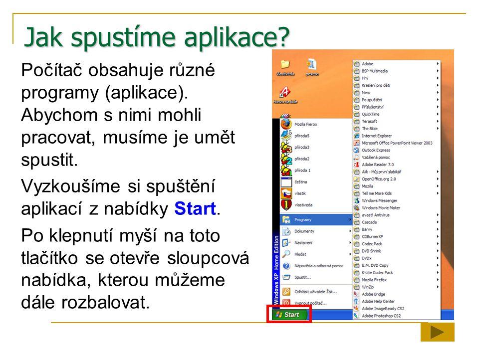 Jak spustíme aplikace Počítač obsahuje různé programy (aplikace). Abychom s nimi mohli pracovat, musíme je umět spustit.