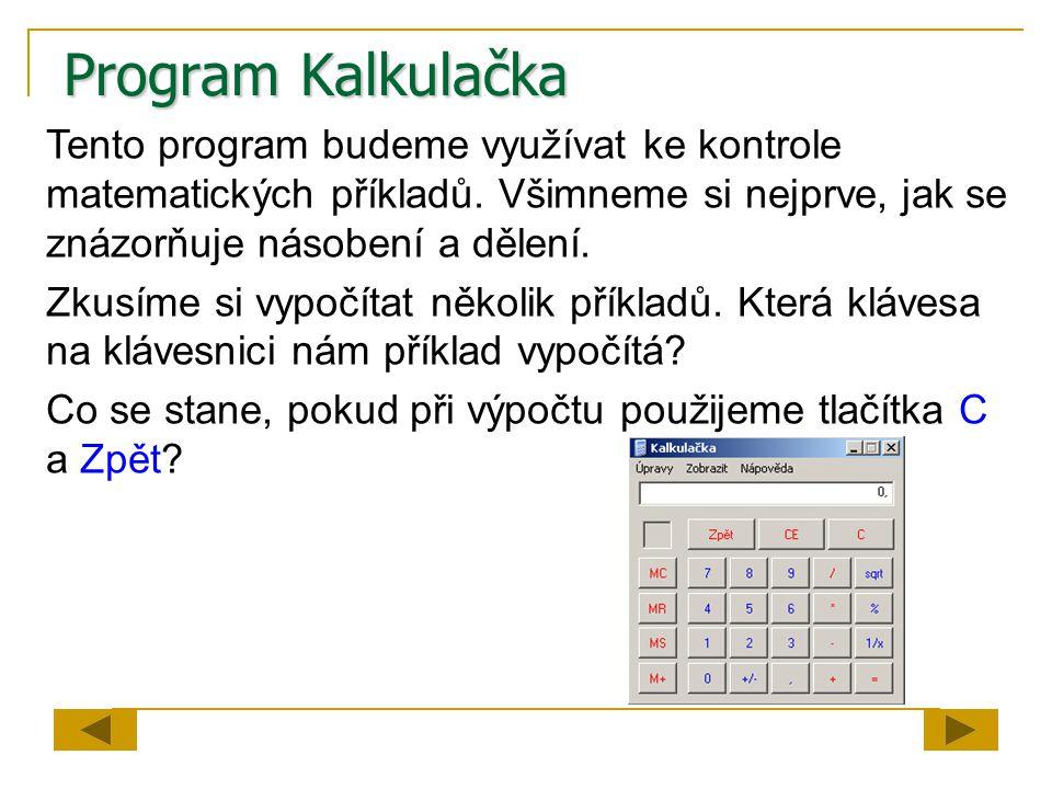 Program Kalkulačka Tento program budeme využívat ke kontrole matematických příkladů. Všimneme si nejprve, jak se znázorňuje násobení a dělení.