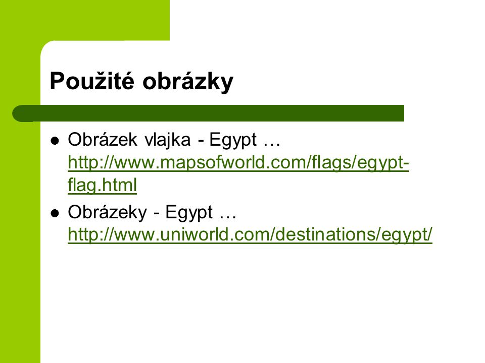 Použité obrázky Obrázek vlajka - Egypt … http://www.mapsofworld.com/flags/egypt-flag.html.