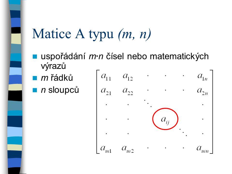 Matice A typu (m, n) uspořádání m·n čísel nebo matematických výrazů