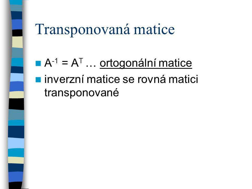 Transponovaná matice A-1 = AT … ortogonální matice