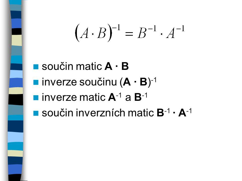 součin matic A · B inverze součinu (A · B)-1. inverze matic A-1 a B-1.