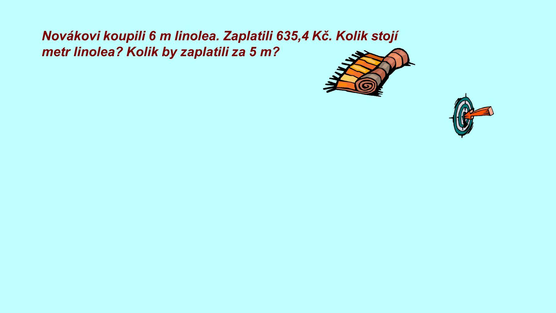 Novákovi koupili 6 m linolea. Zaplatili 635,4 Kč. Kolik stojí