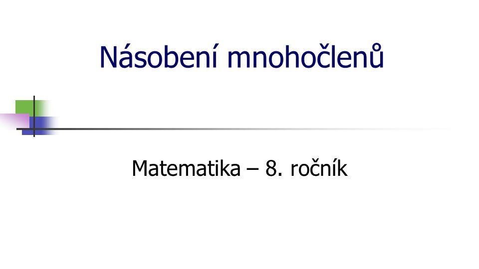 * 16. 7. 1996 Násobení mnohočlenů Matematika – 8. ročník *