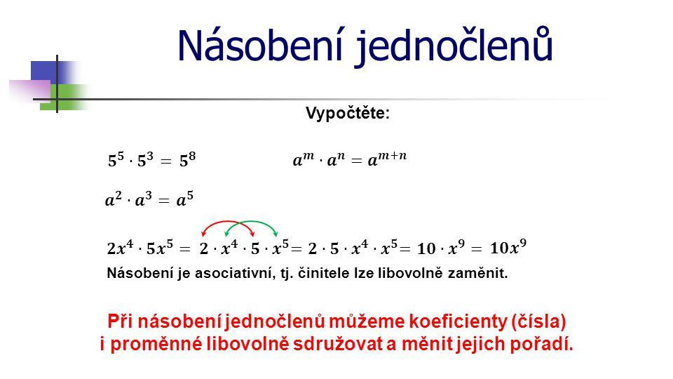 * Násobení jednočlenů. 16. 7. 1996. Vypočtěte: 𝟓 𝟓 ∙ 𝟓 𝟑 = 𝟓 𝟖. 𝒂 𝒎 ∙ 𝒂 𝒏 = 𝒂 𝒎+𝒏. 𝒂 𝟐 ∙ 𝒂 𝟑 =