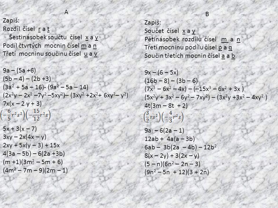 B Zapiš: Součet čísel x a y. Pětinásobek rozdílu čísel m a n. Třetí mocninu podílu čísel p a q.