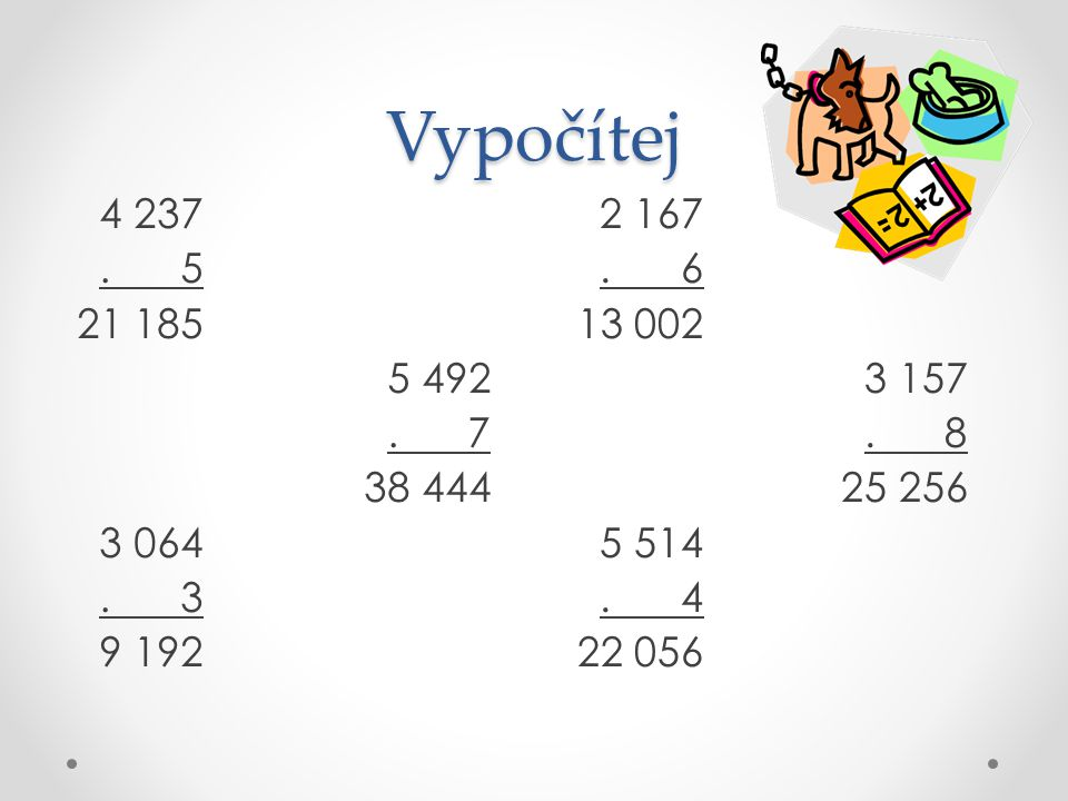 Vypočítej 4 237 . 5 21 185 5 492 . 7 38 444 3 064 .