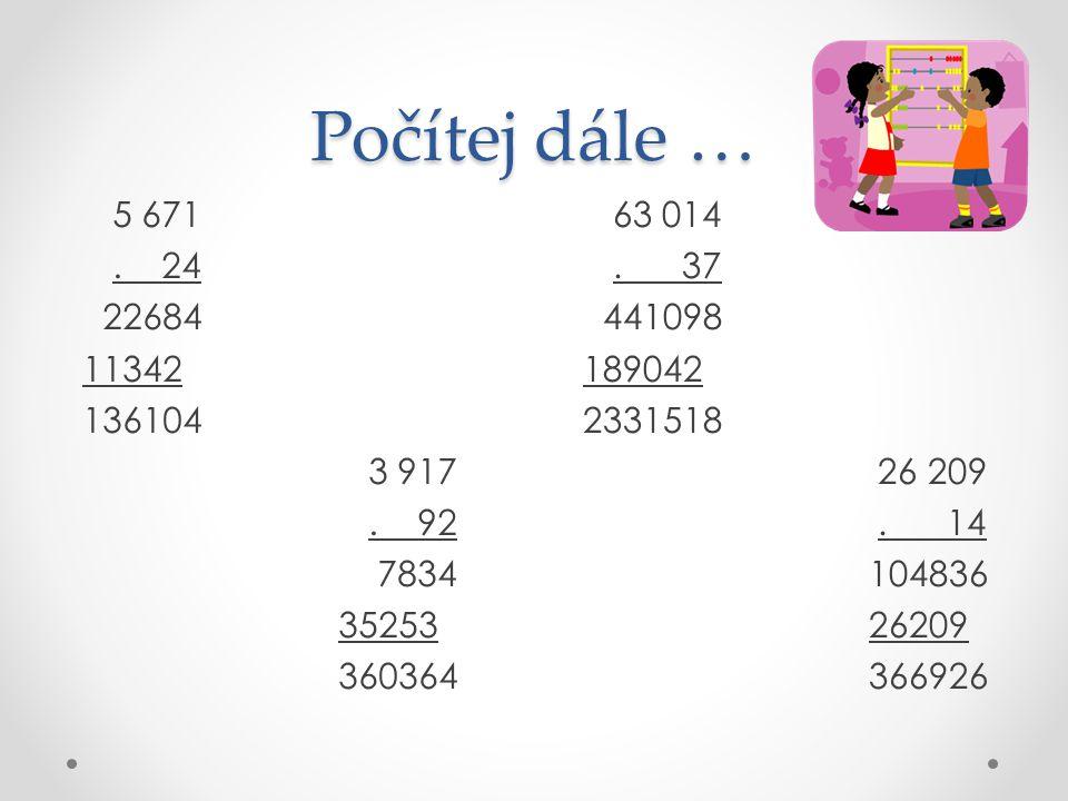 Počítej dále … 5 671 . 24 22684 11342 136104 3 917 .