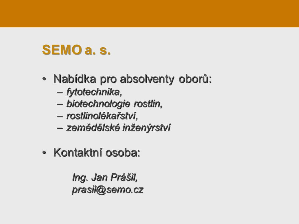 SEMO a. s. Nabídka pro absolventy oborů: Kontaktní osoba: