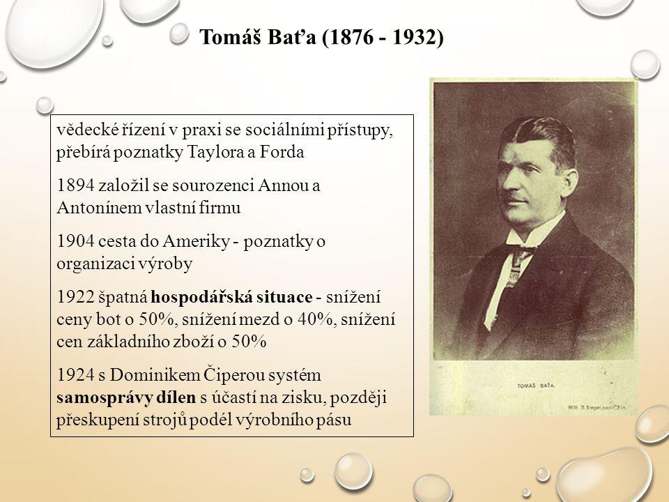 Tomáš Baťa (1876 - 1932) vědecké řízení v praxi se sociálními přístupy, přebírá poznatky Taylora a Forda.