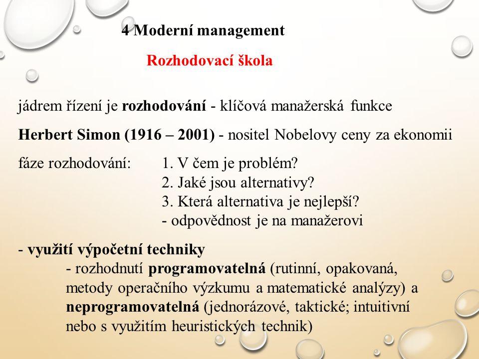 4 Moderní management Rozhodovací škola. jádrem řízení je rozhodování - klíčová manažerská funkce.