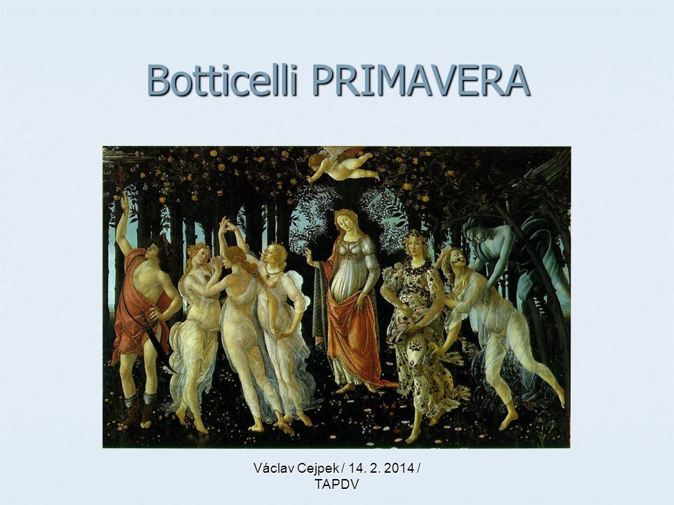 Botticelli PRIMAVERA Václav Cejpek / 14. 2. 2014 / TAPDV