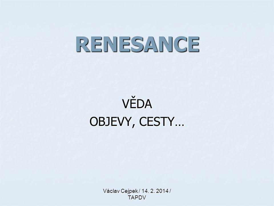 RENESANCE VĚDA OBJEVY, CESTY… Václav Cejpek / 14. 2. 2014 / TAPDV