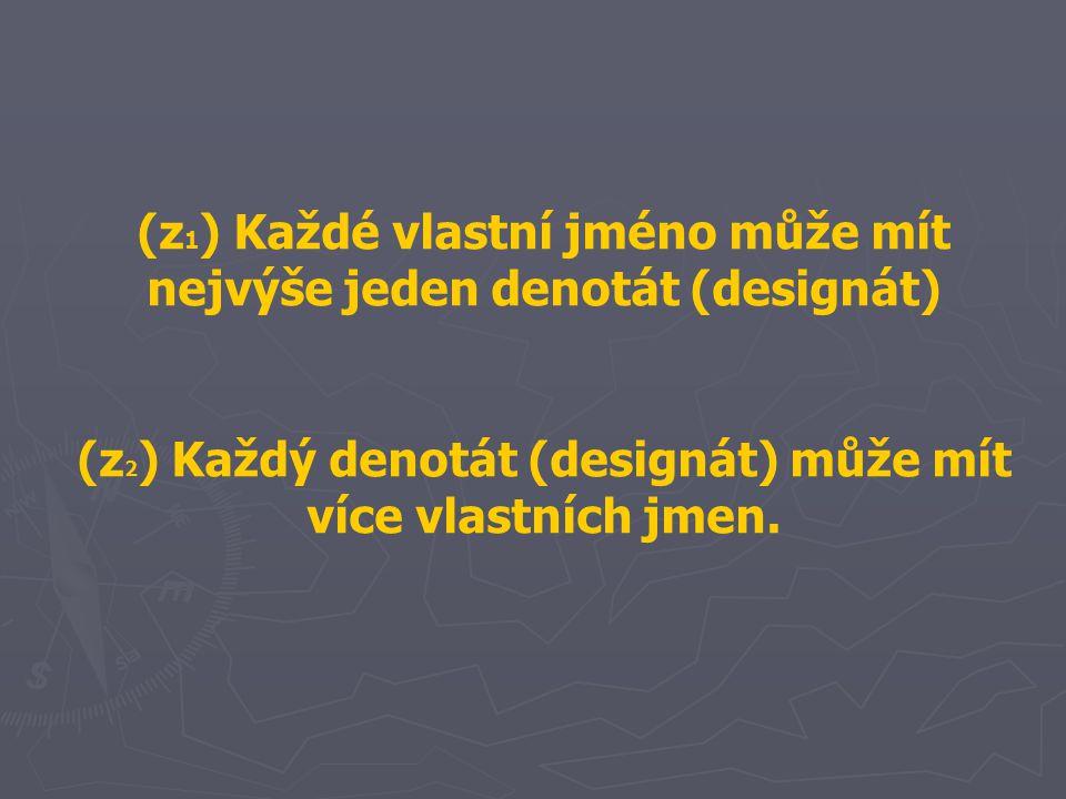 (z1) Každé vlastní jméno může mít nejvýše jeden denotát (designát)