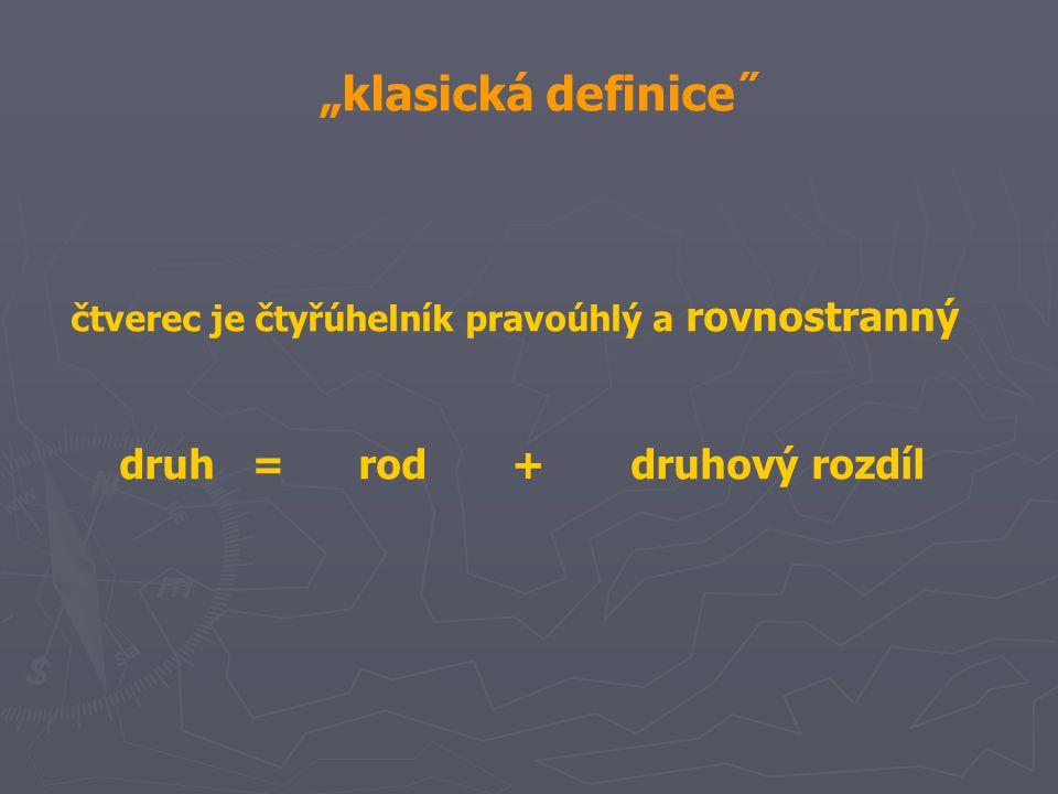 """""""klasická definice˝ druh = rod + druhový rozdíl"""