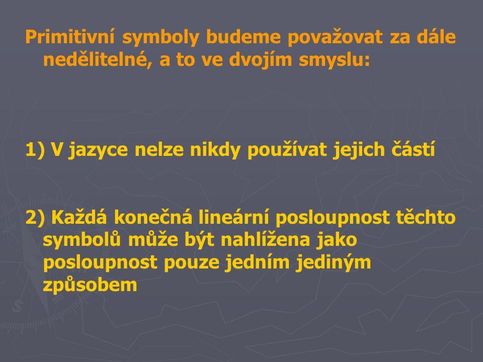 Primitivní symboly budeme považovat za dále nedělitelné, a to ve dvojím smyslu: