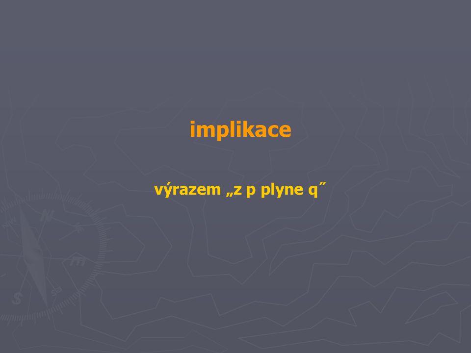 """implikace výrazem """"z p plyne q˝"""
