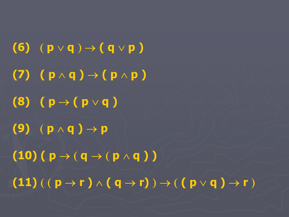 (6)  p  q   ( q  p ) (7) ( p  q )  ( p  p ) (8) ( p  ( p  q ) (9)  p  q )  p.