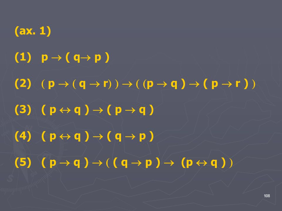 (ax. 1) (1) p  ( q p ) (2)  p   q  r    p  q )  ( p  r )  (3) ( p  q )  ( p  q )