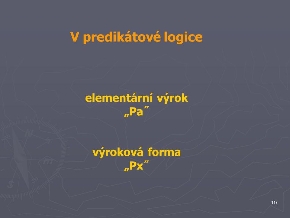 """V predikátové logice elementární výrok """"Pa˝ výroková forma """"Px˝"""