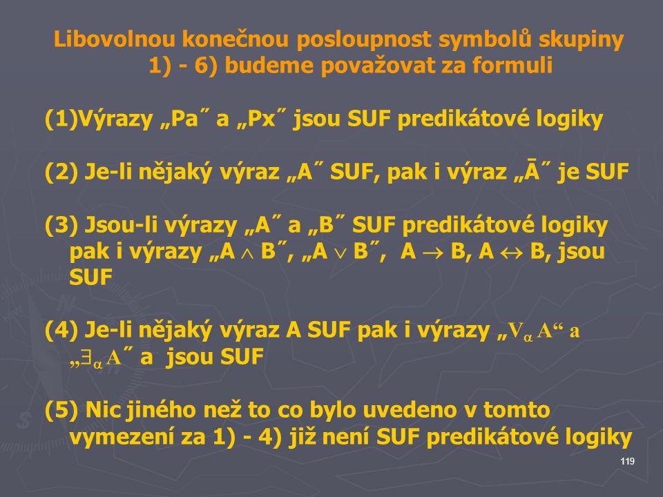 Libovolnou konečnou posloupnost symbolů skupiny 1) - 6) budeme považovat za formuli
