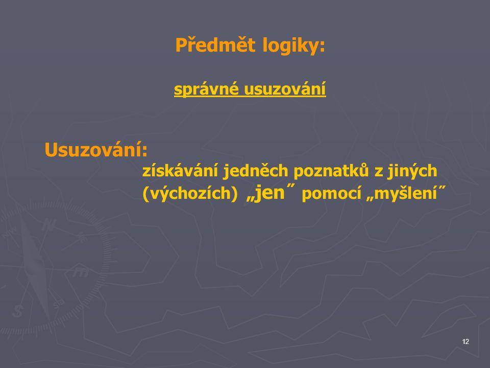 Předmět logiky: Usuzování: správné usuzování