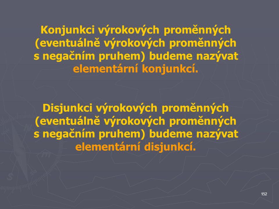 Konjunkci výrokových proměnných (eventuálně výrokových proměnných s negačním pruhem) budeme nazývat elementární konjunkcí.