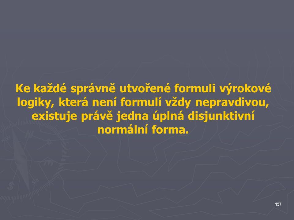 Ke každé správně utvořené formuli výrokové logiky, která není formulí vždy nepravdivou, existuje právě jedna úplná disjunktivní normální forma.