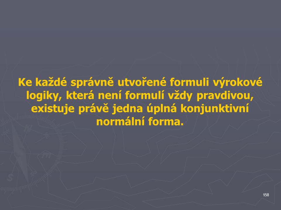 Ke každé správně utvořené formuli výrokové logiky, která není formulí vždy pravdivou, existuje právě jedna úplná konjunktivní normální forma.