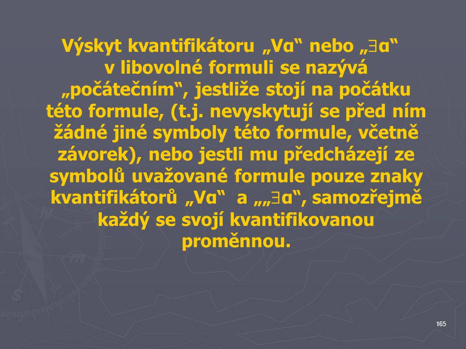 """Výskyt kvantifikátoru """"Vα nebo """"α v libovolné formuli se nazývá """"počátečním , jestliže stojí na počátku této formule, (t.j."""