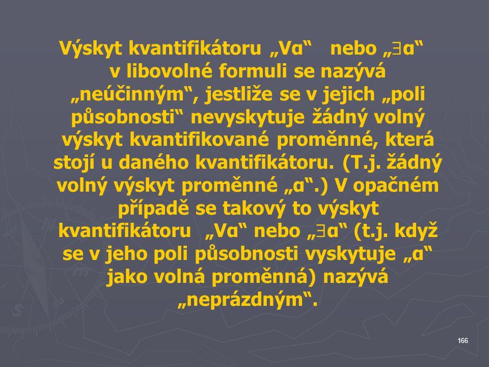 """Výskyt kvantifikátoru """"Vα nebo """"α v libovolné formuli se nazývá """"neúčinným , jestliže se v jejich """"poli působnosti nevyskytuje žádný volný výskyt kvantifikované proměnné, která stojí u daného kvantifikátoru."""