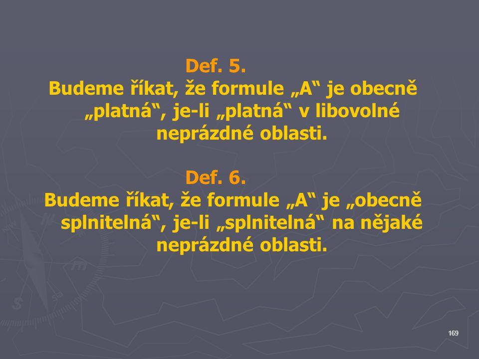 """Def. 5. Budeme říkat, že formule """"A je obecně """"platná , je-li """"platná v libovolné neprázdné oblasti."""