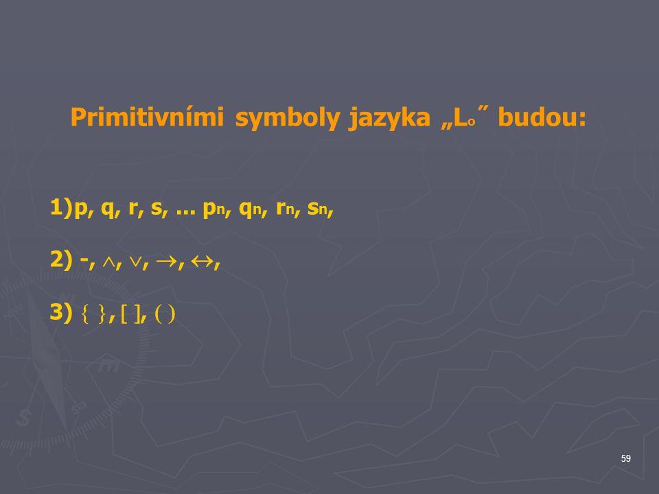 """Primitivními symboly jazyka """"Lo˝ budou:"""