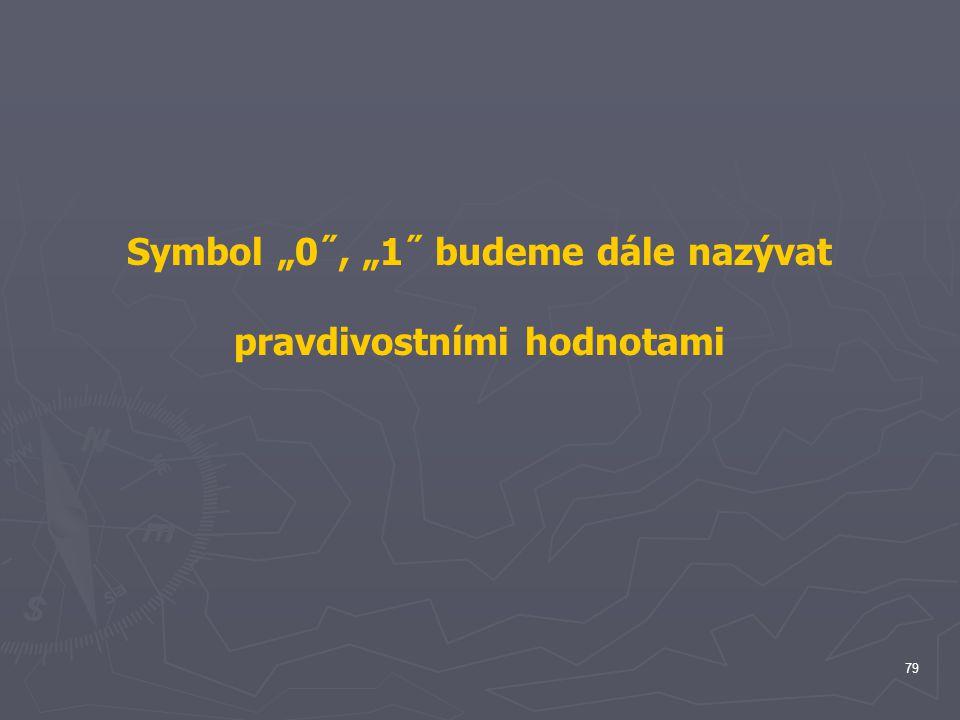 """Symbol """"0˝, """"1˝ budeme dále nazývat pravdivostními hodnotami"""
