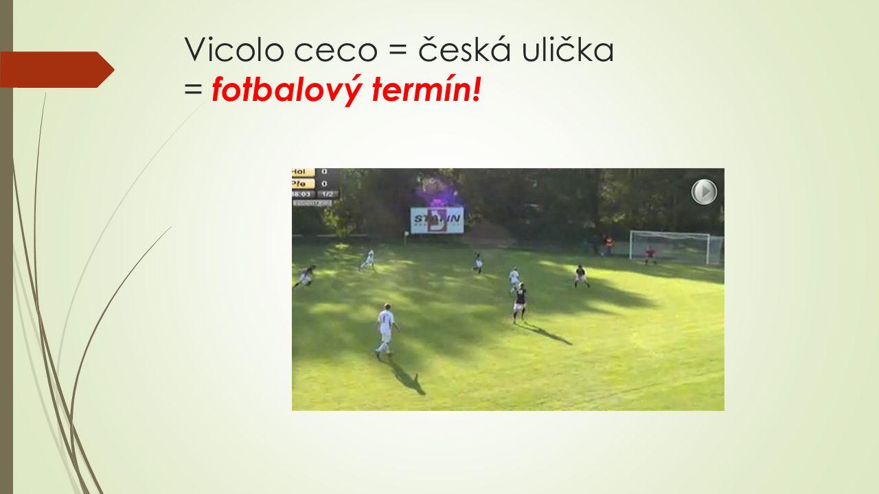 Vicolo ceco = česká ulička = fotbalový termín!